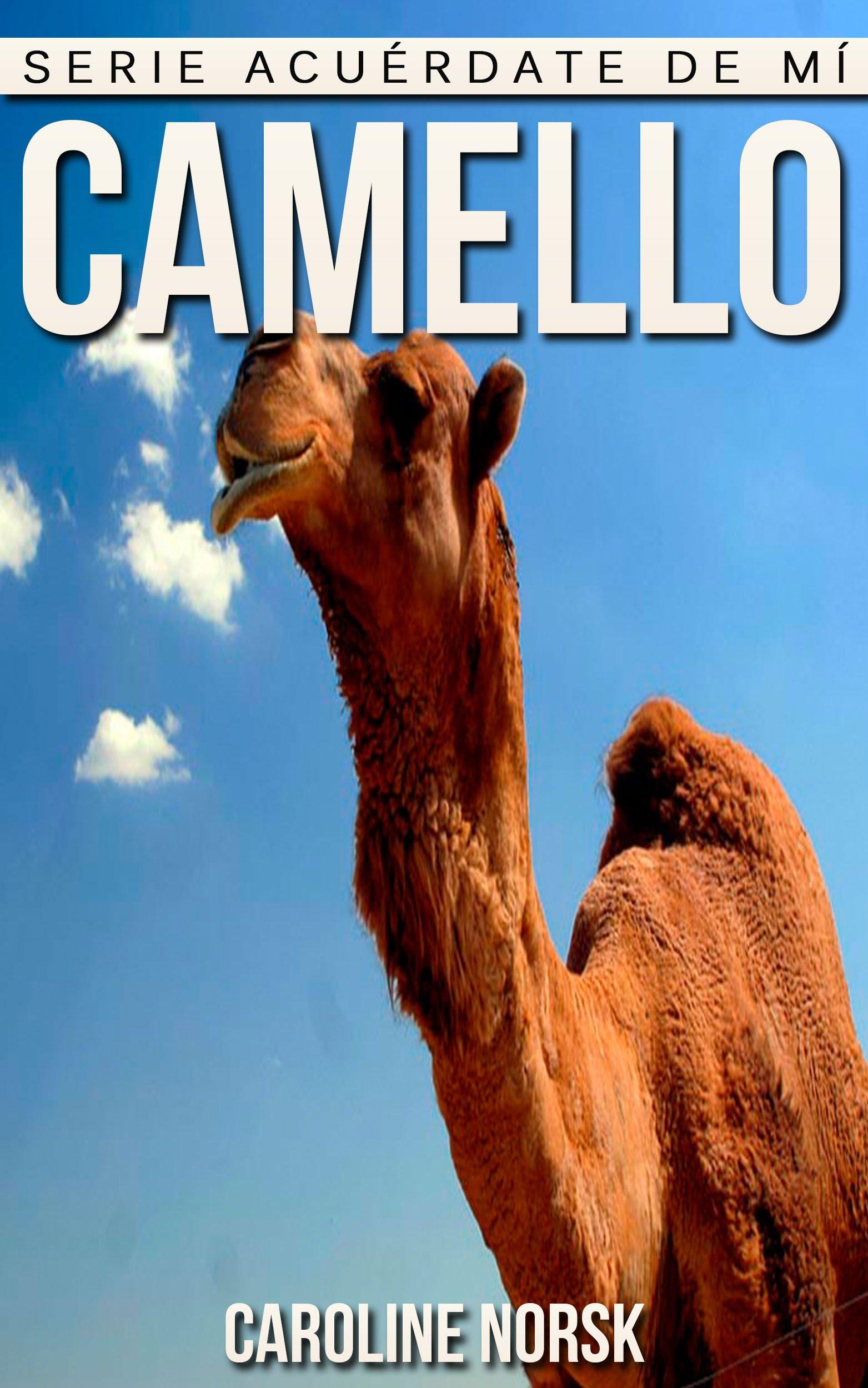 Camello: Libro de imágenes asombrosas y datos curiosos sobre los Camello para niños (Serie Acuérdate de mí)