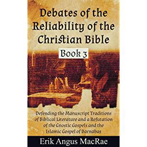 Defending the Manuscript Traditions of Biblical Literature and a Refutation of the Gnostic Gospels and the Islamic…