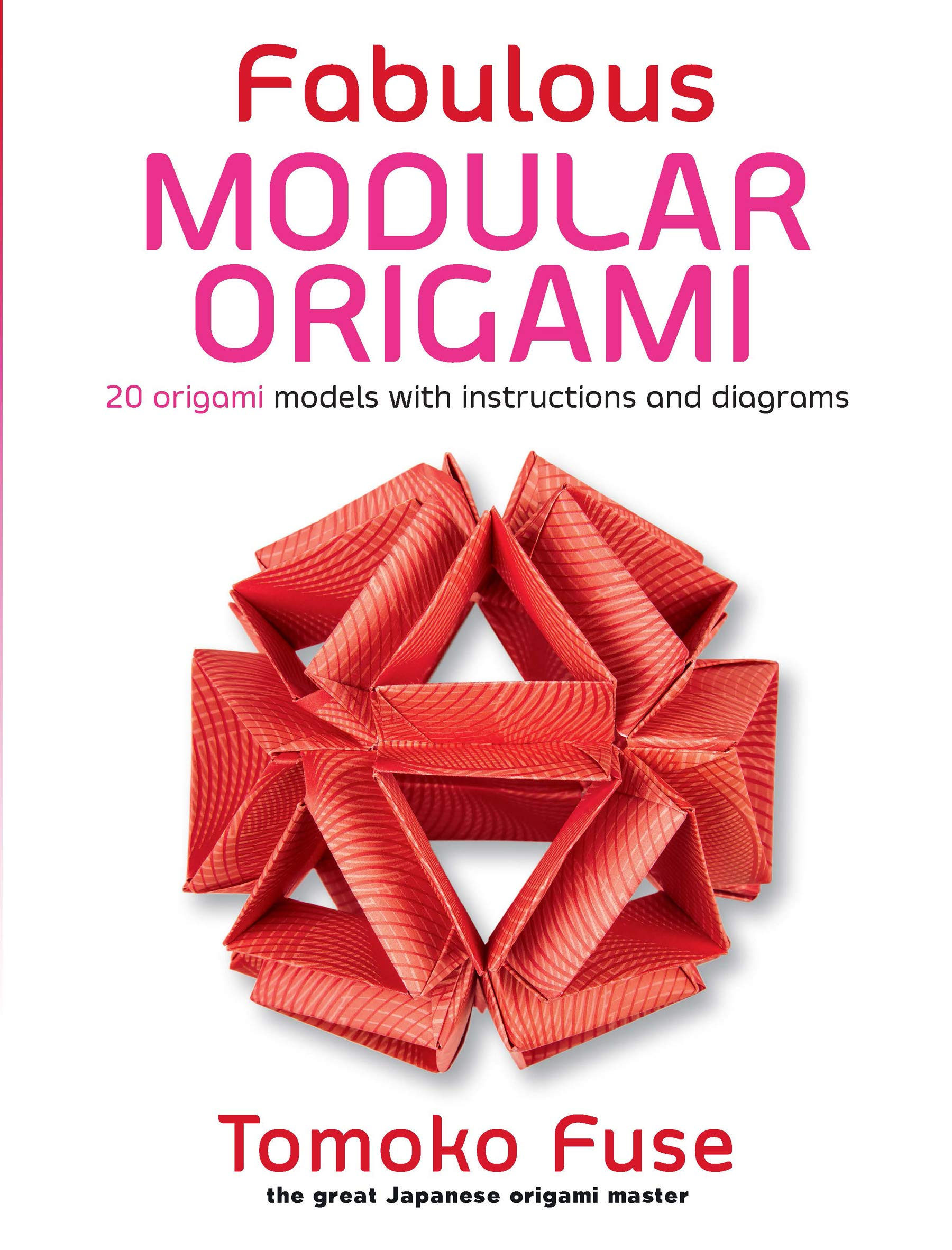 Fabulous Modular Origami 20 Models With Instructions And Boxes Tomoko Fuse S Diagrams 9780486826936 Books