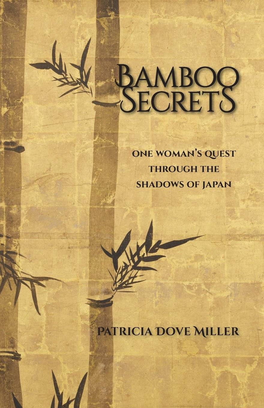 Bamboo Secrets: One Woman's Quest Through The Shadows Of Japan: Patricia  Dove Miller: 9780997253900: Amazon: Books