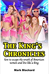 The King's Chronicles: how to escape the wrath of American women and live like a king Kindle Edition