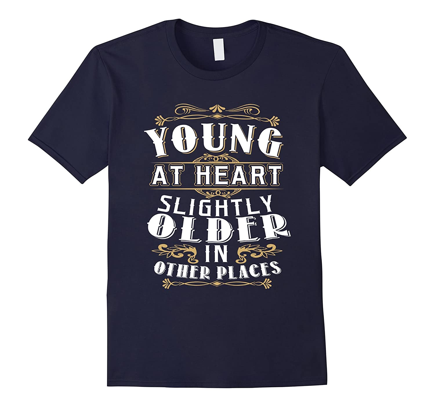 Young At Heart Slightly Older In Other Places Birthday Shirt-TH