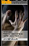 Marked. Part II: Becoming Noah Baxter