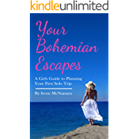 Your Bohemian Escapes: A Girls Guide to Planning Your First Solo Trip (English Edition)