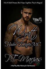 Wyatt: Hades Knights MC NorCal Chapter: He's A Dark Dream, She's Hope, Together, They're Magical! (A Bad Boy Biker Motorcycle Club Romance Book 8) Kindle Edition