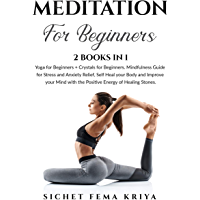 Meditation for Beginners: 2 Books in 1: Yoga + Crystals. Mindfulness Guide for Stress and Anxiety Relief, Self Heal your…
