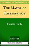 The Mayor of Casterbridge: By Thomas Hardy - Illustrated
