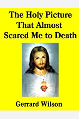 The Holy Picture That Almost Scared Me to Death Kindle Edition