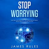Stop Worrying: Start Free Living, Reduce Anxiety, and Eliminate Negative Thinking. Relieve Stress and Overcome Your Fears
