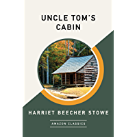 Uncle Tom's Cabin (AmazonClassics Edition) (English Edition)