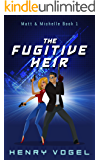 The Fugitive Heir: Matt & Michelle Book 1