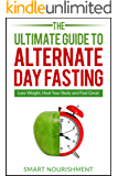 The Ultimate Guide To Alternate Day Fasting: Lose Weight, Heal Your Body and Feel Great