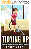 Tidying Up:  Change your life with the mind blowing experience of decluttering (Cleaning, cleaning house, clutter free, decluttering, cleaning tips, tidying, home organizing)
