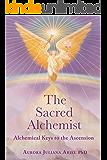 The Sacred Alchemist: Alchemical Keys to the Ascension