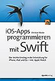 iOS-Apps programmieren mit Swift: Der leichte Einstieg in die Entwicklung für iPhone, iPad und Co. - inkl. Apple Watch