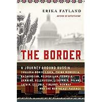 The Border: A Journey Around Russia Through North Korea, China, Mongolia, Kazakhstan, Azerbaijan, Georgia, Ukraine…