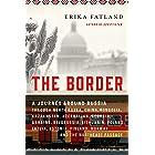 The Border: A Journey Around Russia Through North Korea, China, Mongolia, Kazakhstan, Azerbaijan, Georgia, Ukraine, Belarus,