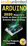 Arduino: 2020 Beginners Guide on How to Learn Arduino Step-by-Step . 10 Fun Projects Included .