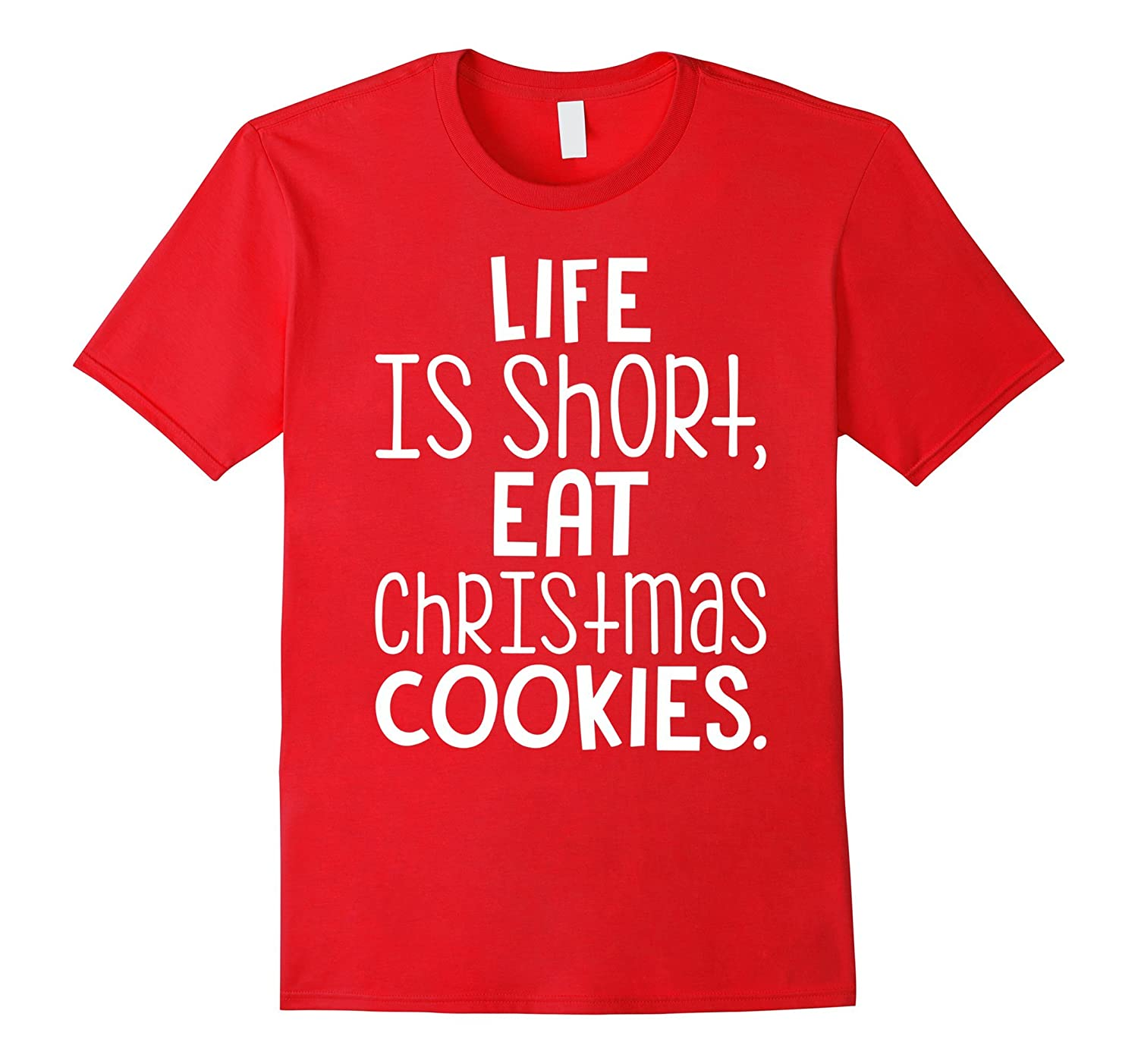 Life Is Short Eat Christmas Cookies Funny Holiday Shirt