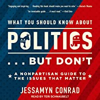 What You Should Know About Politics...But Don't: A Nonpartisan Guide to the Issues That Matter