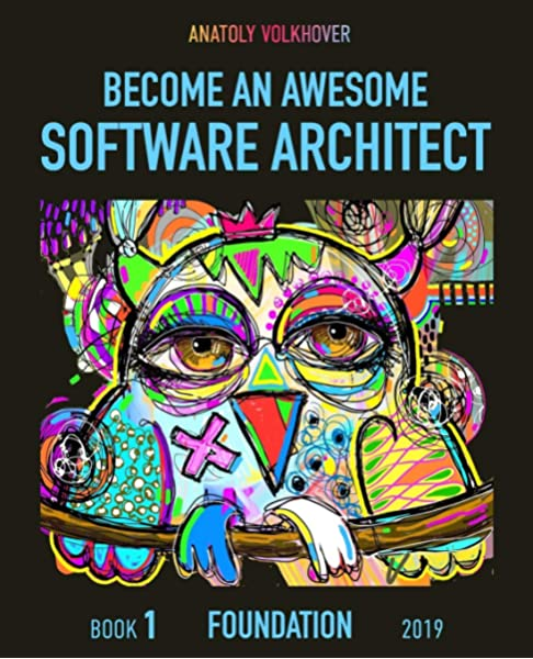 Become An Awesome Software Architect Book 1 Foundation 2019 Volkhover Anatoly 9781697271065 Amazon Com Books