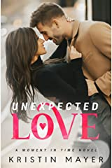 Unexpected Love (A Moment In Time Novel) Kindle Edition