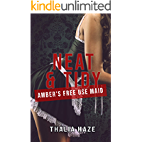 Neat and Tidy: Amber's Free Use Maid (Using Amber Book 3) (English Edition)