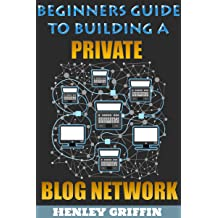 Beginners Guide To Building A Private Blog Network