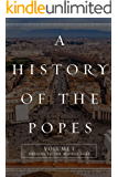 A History of the Popes: Volume I: Origins to the Middle Ages (English Edition)