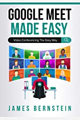 Google Meet Made Easy: Video Conferencing the Easy Way (Computers Made Easy Book 18) Kindle Edition