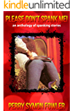 Please Don't Spank Me!: an anthology of spanking stories
