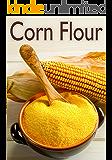 Corn Flour :The Ultimate Recipe Guide - Over 30 Delicious & Gluten Free Recipes