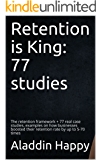 Retention is King: The retention framework + 77 real case studies, examples on how businesses boosted their retention rate by up to 5-70 times