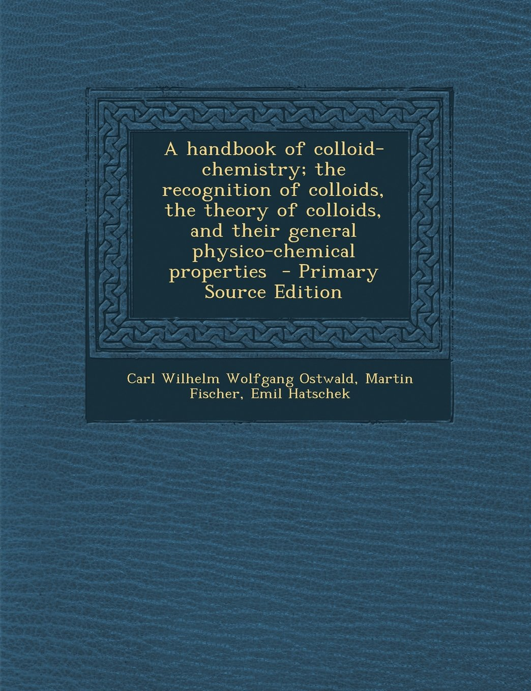 A handbook of colloid-chemistry; the recognition of colloids, the theory of colloids, and their general physico-chemical properties  - Primary Source Edition ebook