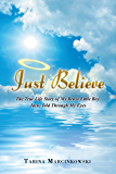 Just Believe: The True Life Story of My Brave Little Boy, Jack, Told Through My Eyes