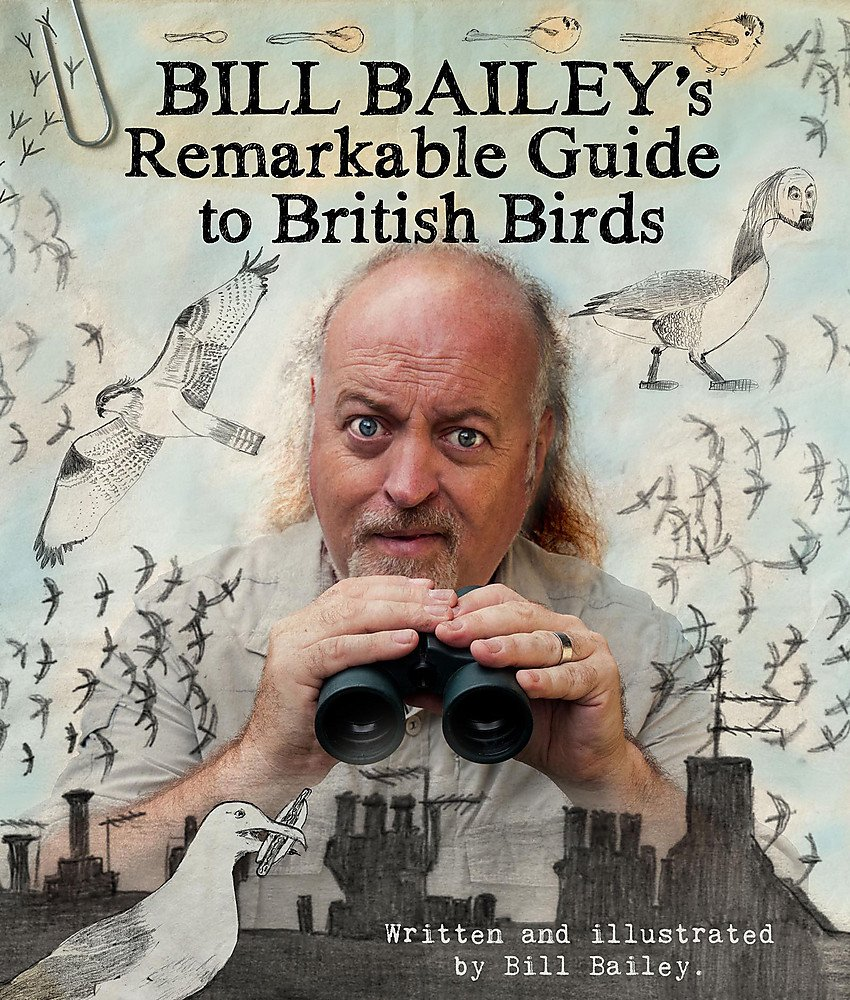 Bill Bailey's Remarkable Guide to British Birds: Amazon.co.uk: Bailey, Bill:  9781786483768: Books