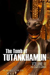The Tomb of Tutankhamun: Volume III—Treasury & Annex