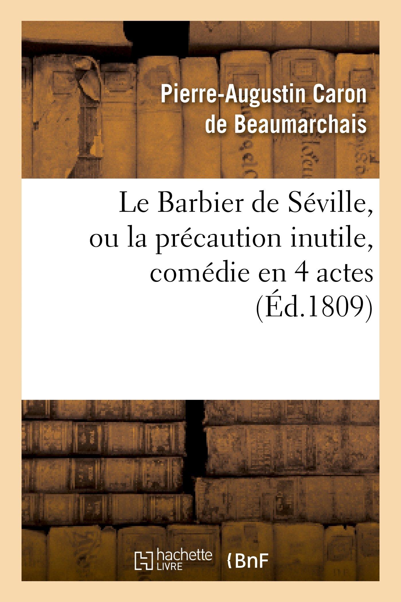 Le Barbier de Seville, Ou La Precaution Inutile, Sur Le Theatre de La Comedie Francaise (Ed 1809) (Arts) (French Edition) ebook