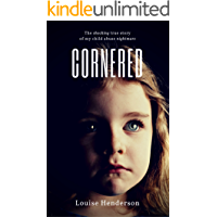 Cornered: The Painful True Story of My Child Abuse Hell (Child Abuse True Stories)