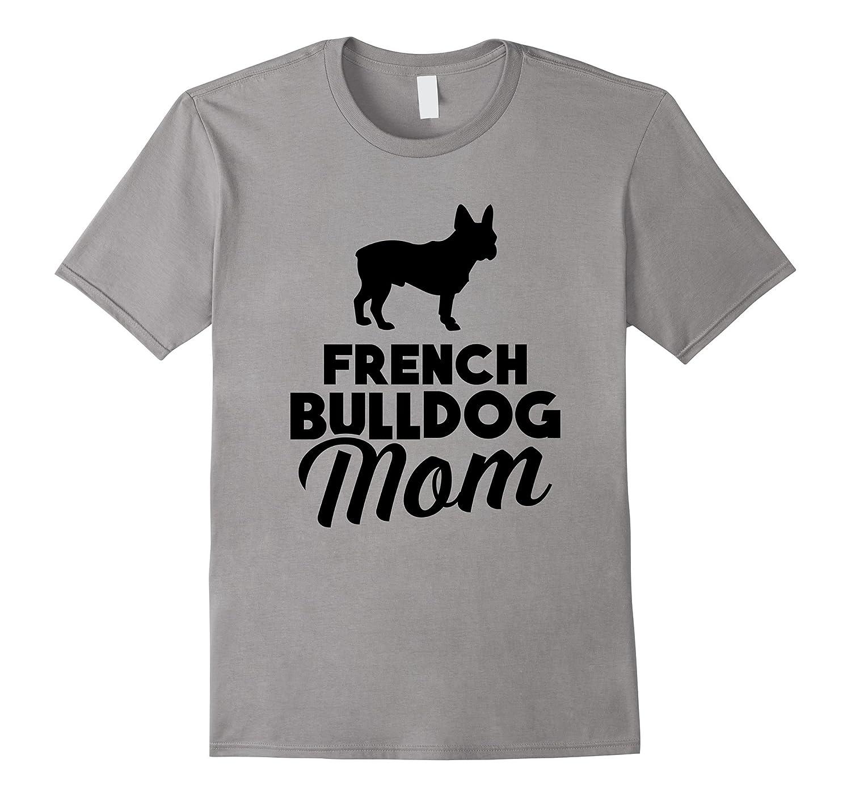 French Bulldog Mom - Funny French Bulldog T-Shirt-BN