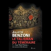 Le talisman du Téméraire - Tome 1 : Les Trois Frères (French Edition)