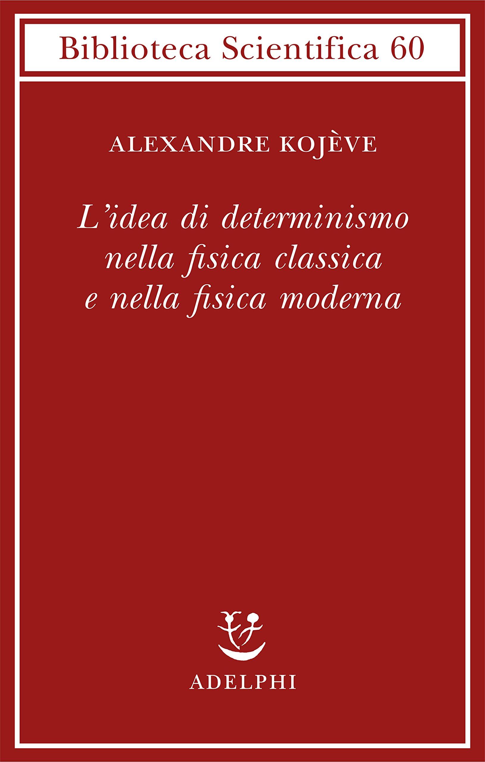 L'idea di determinismo nella fisica classica e nella fisica moderna Copertina flessibile – 19 giu 2018 Alexandre Kojève M. Sellitto S. Moreno Adelphi