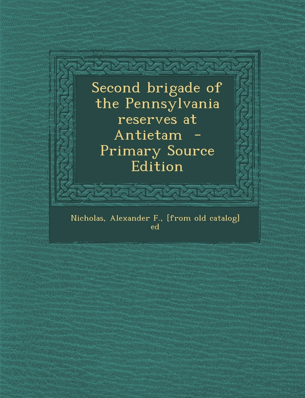 Read Online Second brigade of the Pennsylvania reserves at Antietam  - Primary Source Edition ebook