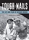 Tough as Nails: The Life and Films of Richard Brooks (Wisconsin Film Studies)