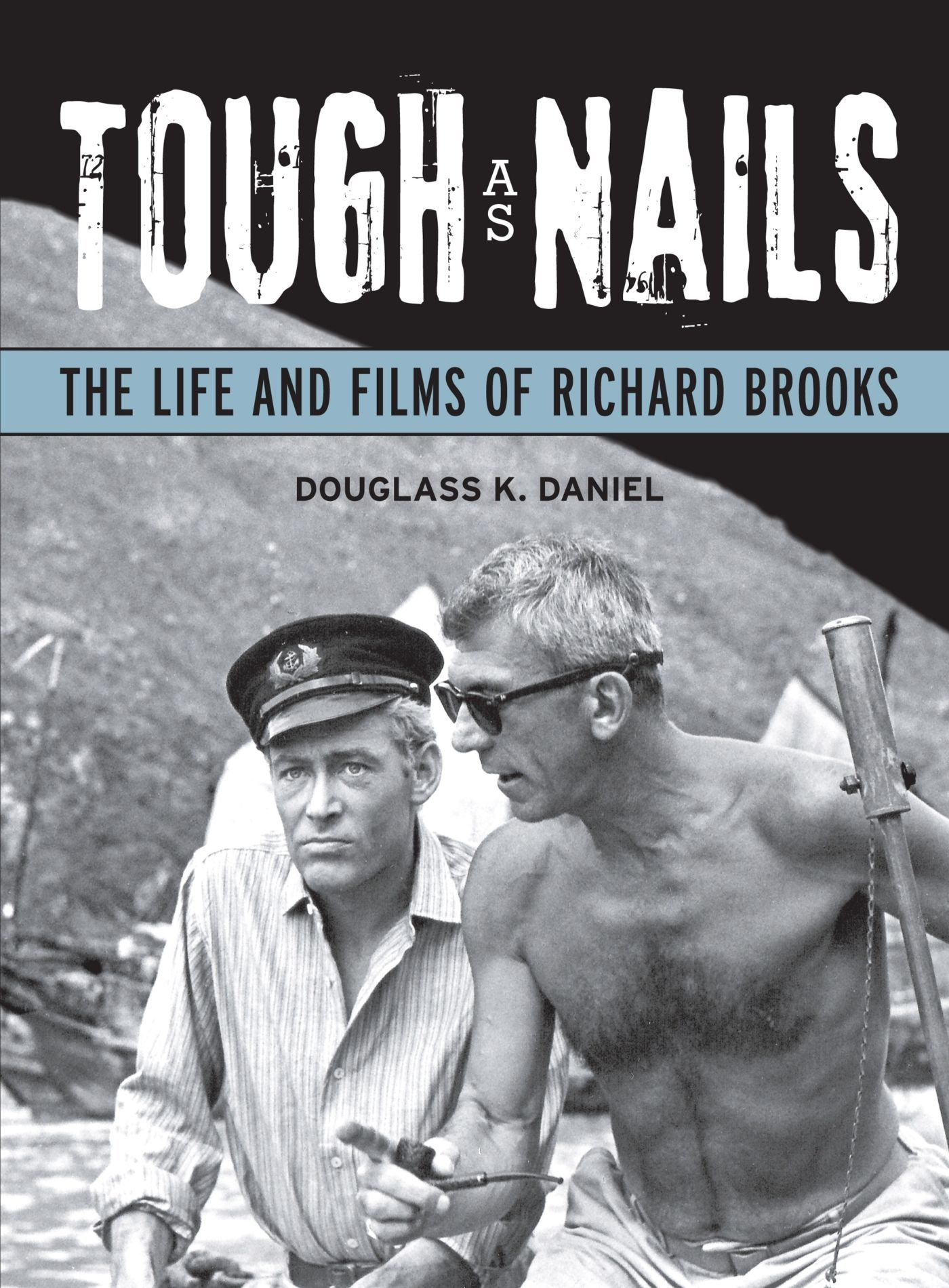 Tough as Nails: The Life and Films of Richard Brooks (Wisconsin Film Studies) pdf