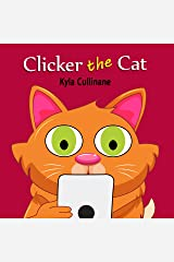 Clicker the Cat: Online Children's Book about Internet Safety Ages 6-8 Preschool Kindle Edition