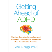 Getting Ahead of ADHD: What Next-Generation Science Says about Treatments That Work—and How You Can Make Them Work for…