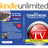 """Sell  Crowdfunding Products on TV: Fast Track to Retail  using """"As Seen On TV"""", DIY, Kickstarter and Indiegogo (English Edition)"""