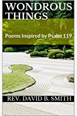 Wondrous Things: Poems Inspired by Psalm 119 Kindle Edition