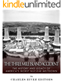 The Three Mile Island Accident: The History and Legacy of America's Worst Nuclear Meltdown